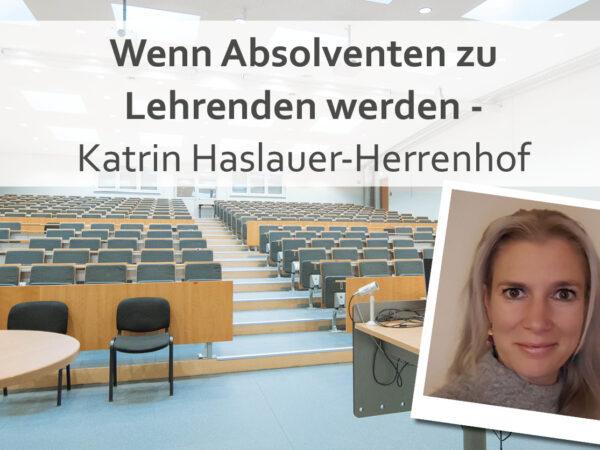 Wenn Absolventen zu Lehrenden werden | Katrin Haslauer-Herrenhof