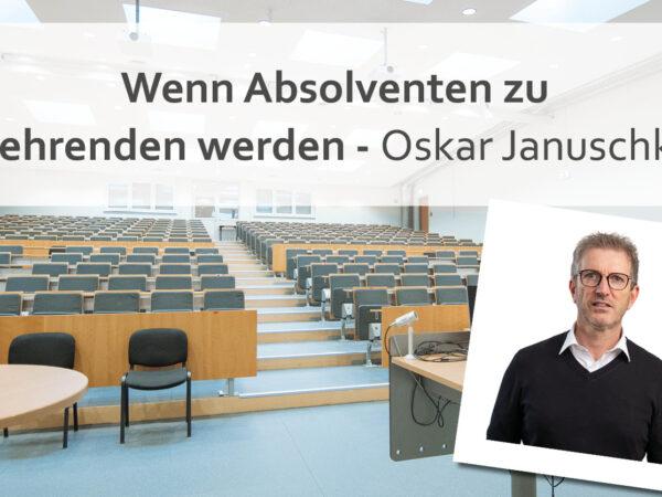 Wenn Absolventen zu Lehrenden werden | Oskar Januschke