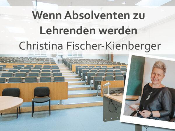 Wenn Absolventen zu Lehrenden werden | Christina Fischer-Kienberger
